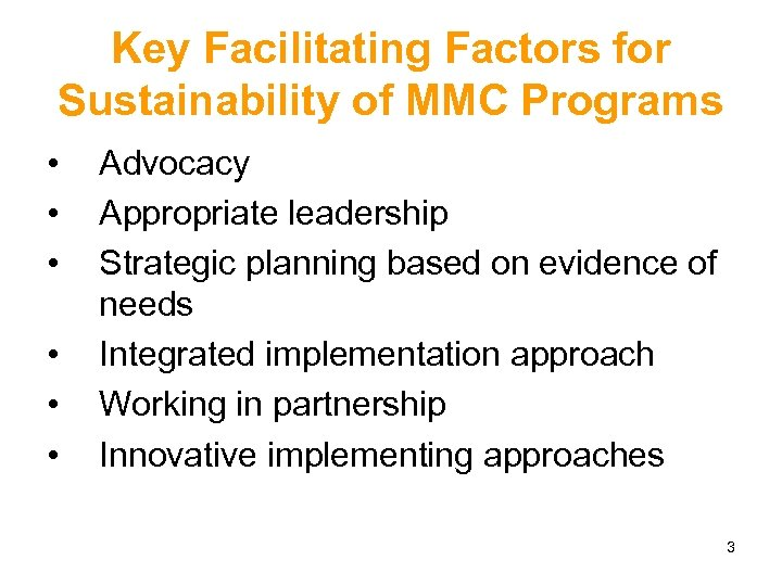 Key Facilitating Factors for Sustainability of MMC Programs • • • Advocacy Appropriate leadership