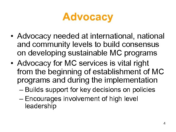 Advocacy • Advocacy needed at international, national and community levels to build consensus on