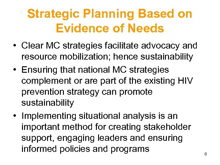 Strategic Planning Based on Evidence of Needs • Clear MC strategies facilitate advocacy and