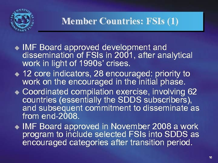 Member Countries: FSIs (1) IMF Board approved development and dissemination of FSIs in 2001,