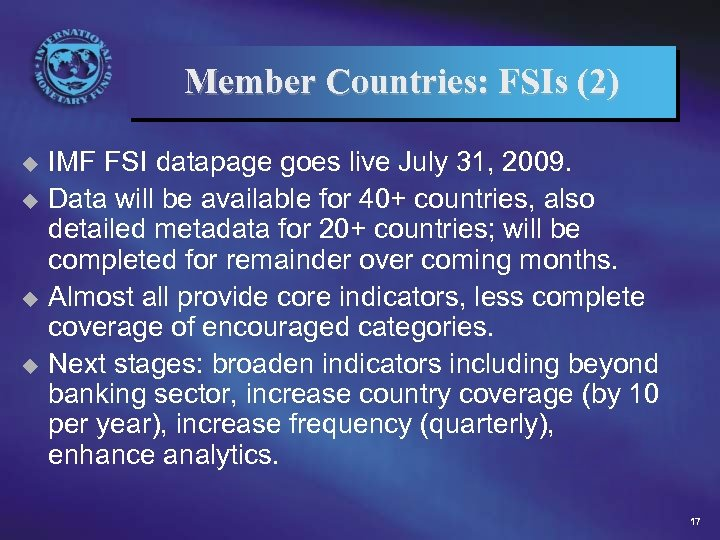 Member Countries: FSIs (2) IMF FSI datapage goes live July 31, 2009. u Data