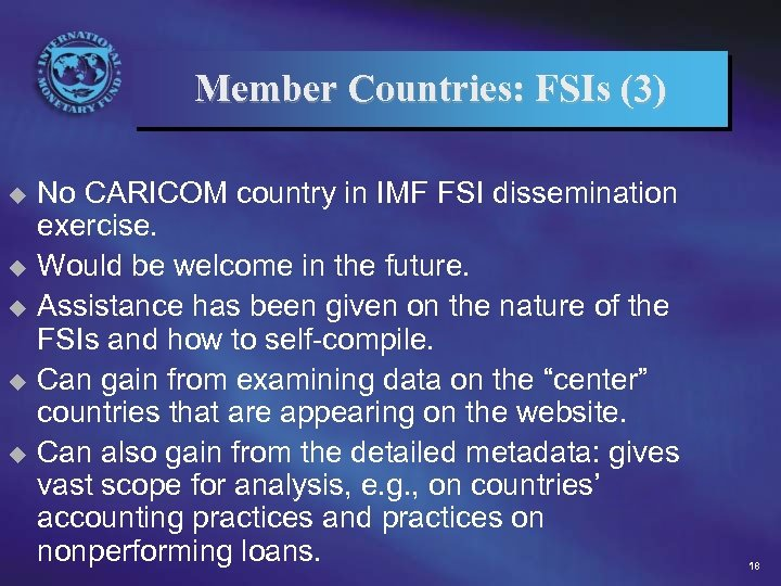 Member Countries: FSIs (3) No CARICOM country in IMF FSI dissemination exercise. u Would