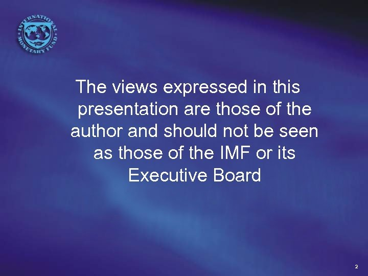 The views expressed in this presentation are those of the author and should not