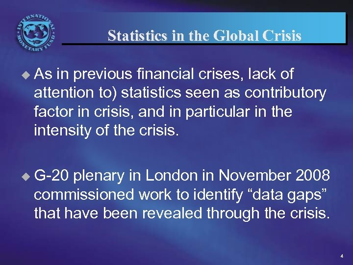 Statistics in the Global Crisis u As in previous financial crises, lack of attention