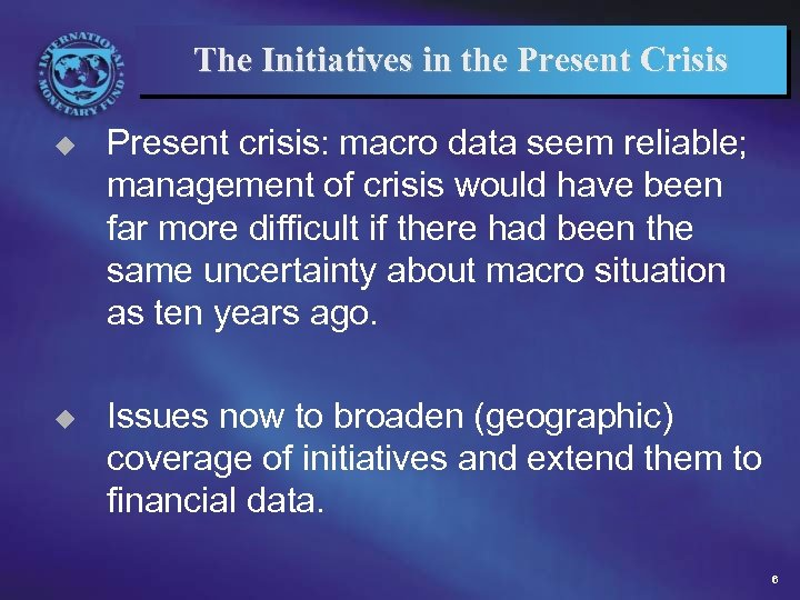 The Initiatives in the Present Crisis u Present crisis: macro data seem reliable; management
