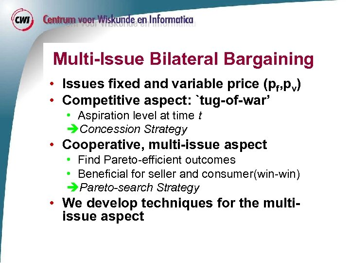 Multi-Issue Bilateral Bargaining • Issues fixed and variable price (pf, pv) • Competitive aspect: