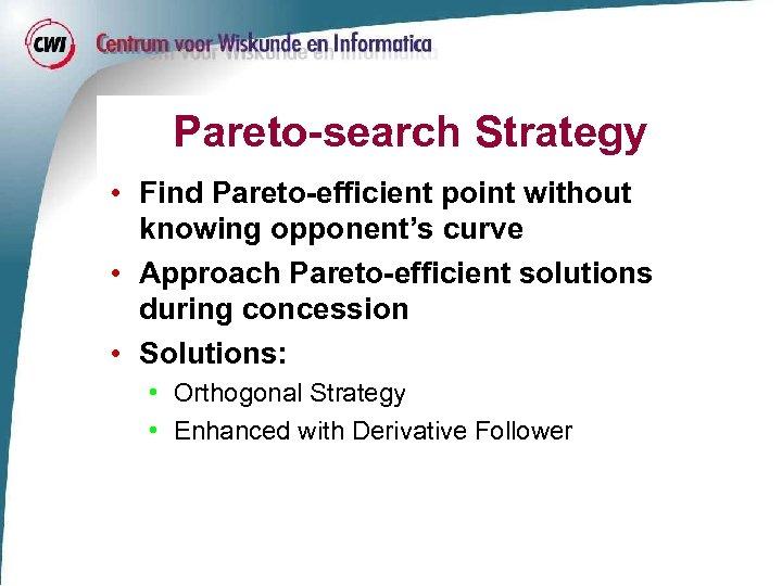 Pareto-search Strategy • Find Pareto-efficient point without knowing opponent's curve • Approach Pareto-efficient solutions