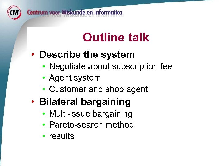 Outline talk • Describe the system • Negotiate about subscription fee • Agent system
