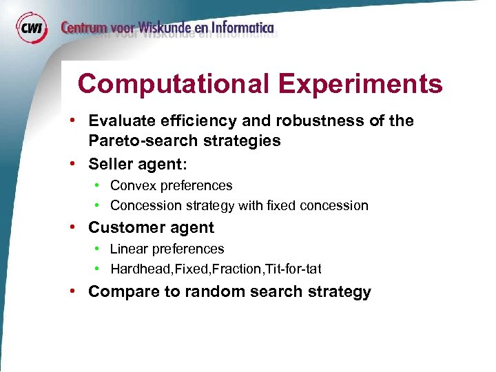 Computational Experiments • Evaluate efficiency and robustness of the Pareto-search strategies • Seller agent: