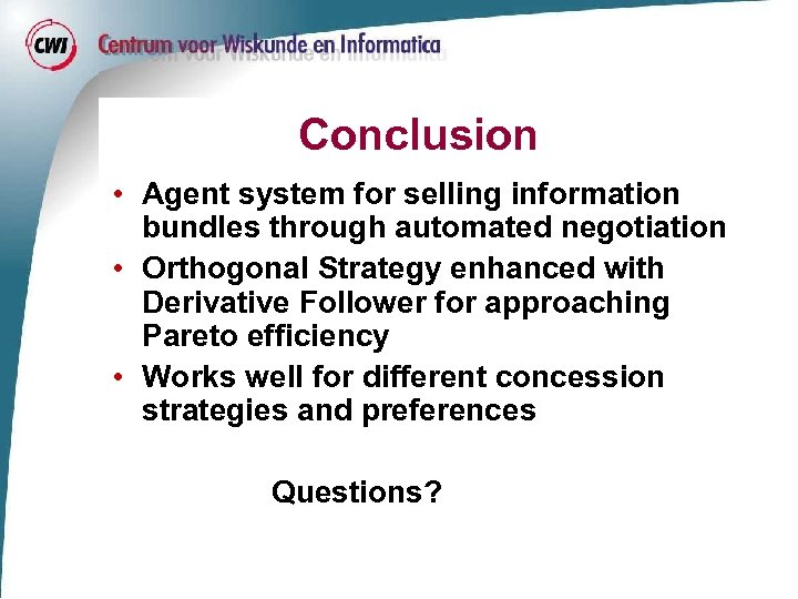 Conclusion • Agent system for selling information bundles through automated negotiation • Orthogonal Strategy