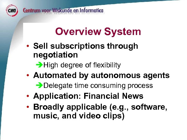 Overview System • Sell subscriptions through negotiation èHigh degree of flexibility • Automated by