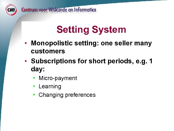 Setting System • Monopolistic setting: one seller many customers • Subscriptions for short periods,