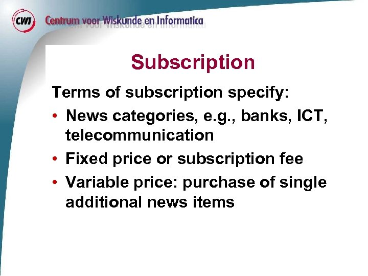 Subscription Terms of subscription specify: • News categories, e. g. , banks, ICT, telecommunication