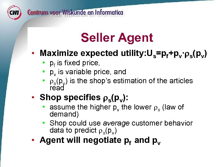 Seller Agent • Maximize expected utility: Us=pf+pv· s(pv) • pf is fixed price, •