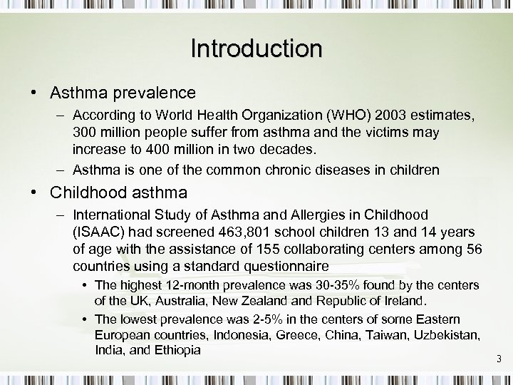 Introduction • Asthma prevalence – According to World Health Organization (WHO) 2003 estimates, 300