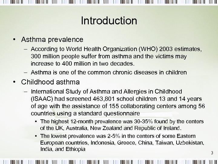 Introduction • Asthma prevalence – According to World Health Organization (WHO) 2003 estimates, 300