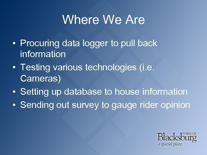 Where We Are • Procuring data logger to pull back information • Testing various