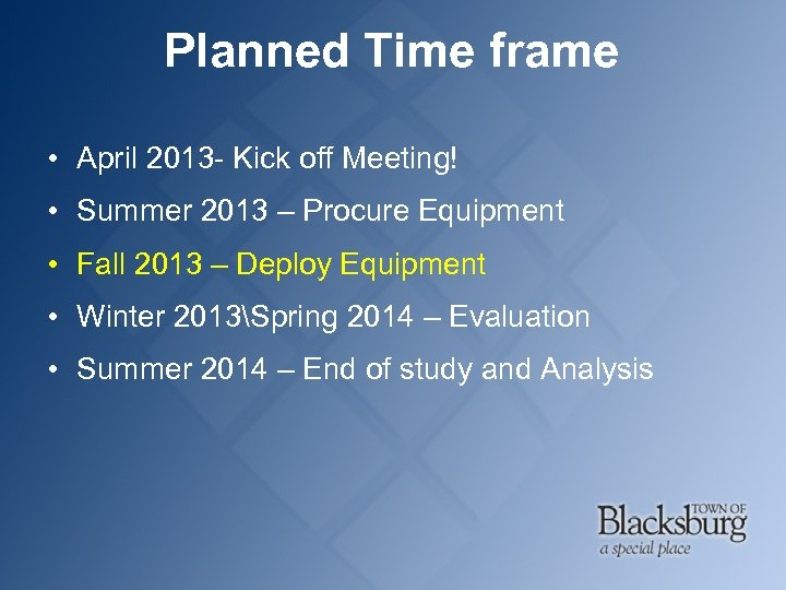 Planned Time frame • April 2013 - Kick off Meeting! • Summer 2013 –
