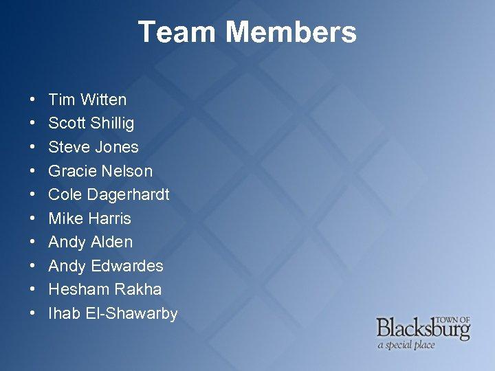 Team Members • • • Tim Witten Scott Shillig Steve Jones Gracie Nelson Cole