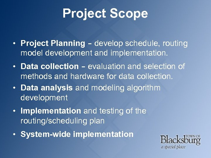 Project Scope • Project Planning – develop schedule, routing model development and implementation. •