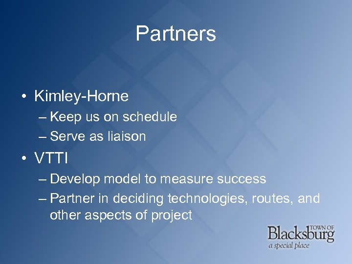Partners • Kimley-Horne – Keep us on schedule – Serve as liaison • VTTI