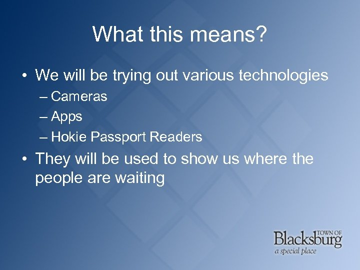 What this means? • We will be trying out various technologies – Cameras –