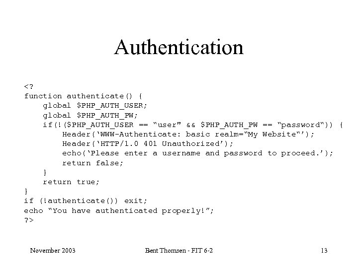 """Authentication <? function authenticate() { global $PHP_AUTH_USER; global $PHP_AUTH_PW; if(!($PHP_AUTH_USER == """"user"""