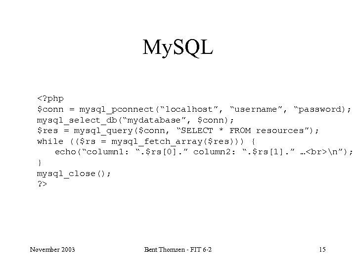 "My. SQL <? php $conn = mysql_pconnect(""localhost"", ""username"", ""password); mysql_select_db(""mydatabase"", $conn); $res = mysql_query($conn,"