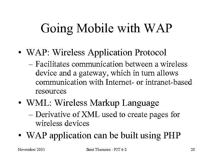 Going Mobile with WAP • WAP: Wireless Application Protocol – Facilitates communication between a