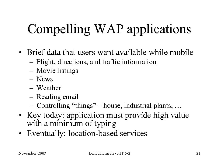 Compelling WAP applications • Brief data that users want available while mobile – –