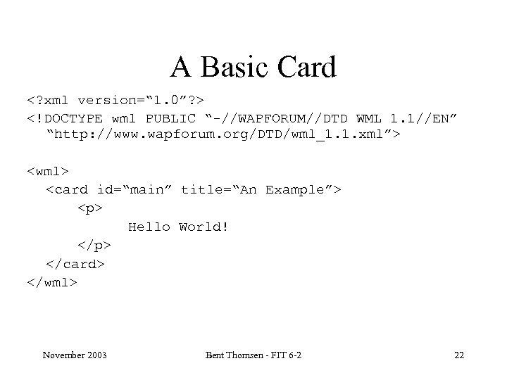 "A Basic Card <? xml version="" 1. 0""? > <!DOCTYPE wml PUBLIC ""-//WAPFORUM//DTD WML"