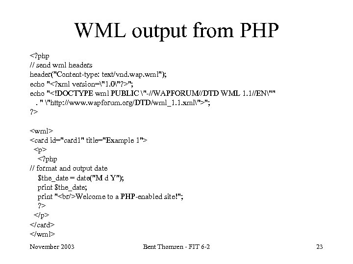 WML output from PHP <? php // send wml headers header(