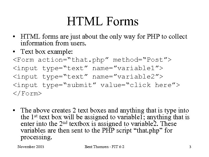 HTML Forms • HTML forms are just about the only way for PHP to