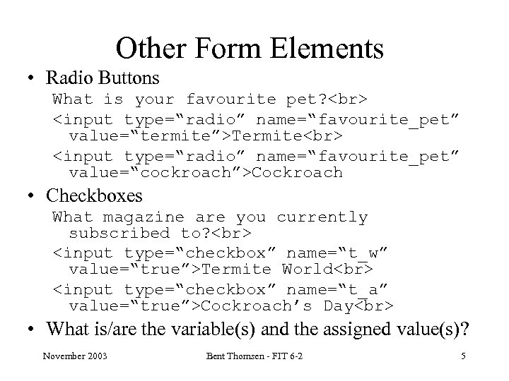"""Other Form Elements • Radio Buttons What is your favourite pet? <input type=""""radio"""" name=""""favourite_pet"""""""