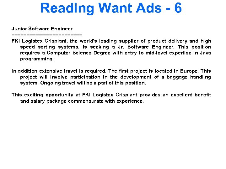 Reading Want Ads - 6 Junior Software Engineer ============ FKI Logistex Crisplant, the world's