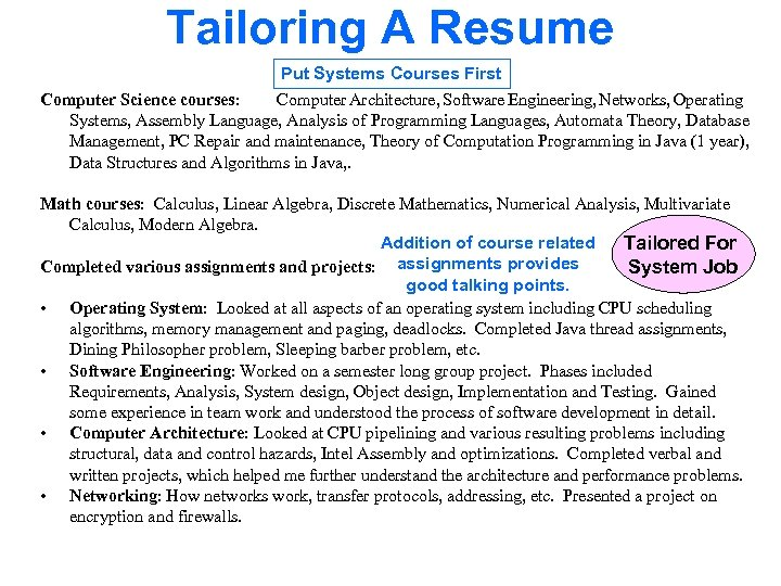 Tailoring A Resume Put Systems Courses First Computer Science courses: Computer Architecture, Software Engineering,