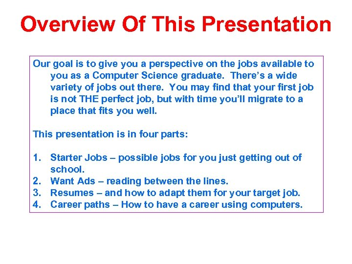 Overview Of This Presentation Our goal is to give you a perspective on the