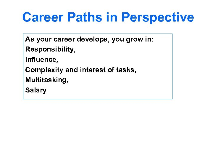 Career Paths in Perspective As your career develops, you grow in: Responsibility, Influence, Complexity