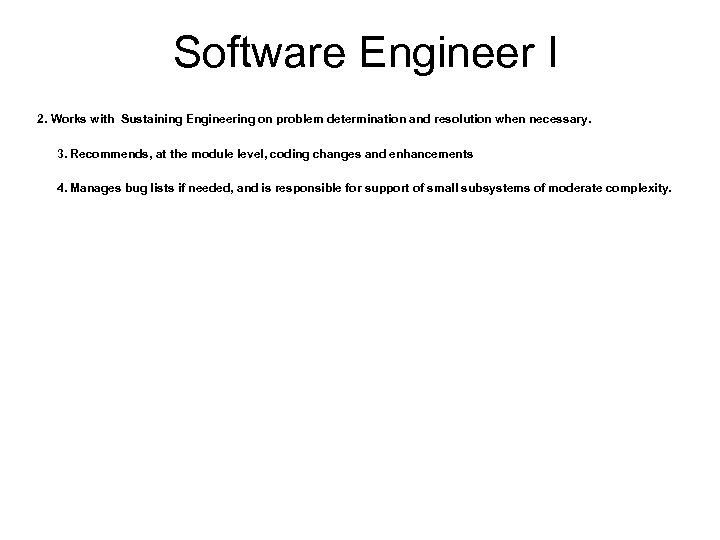 Software Engineer I 2. Works with Sustaining Engineering on problem determination and resolution when