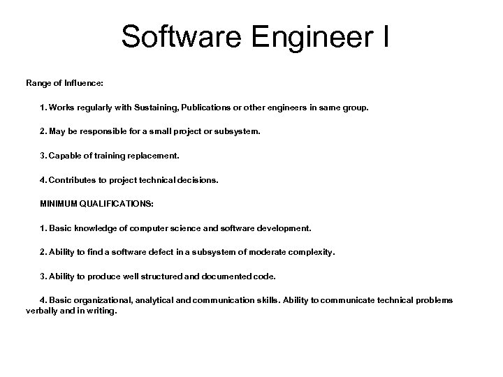 Software Engineer I Range of Influence: 1. Works regularly with Sustaining, Publications or other