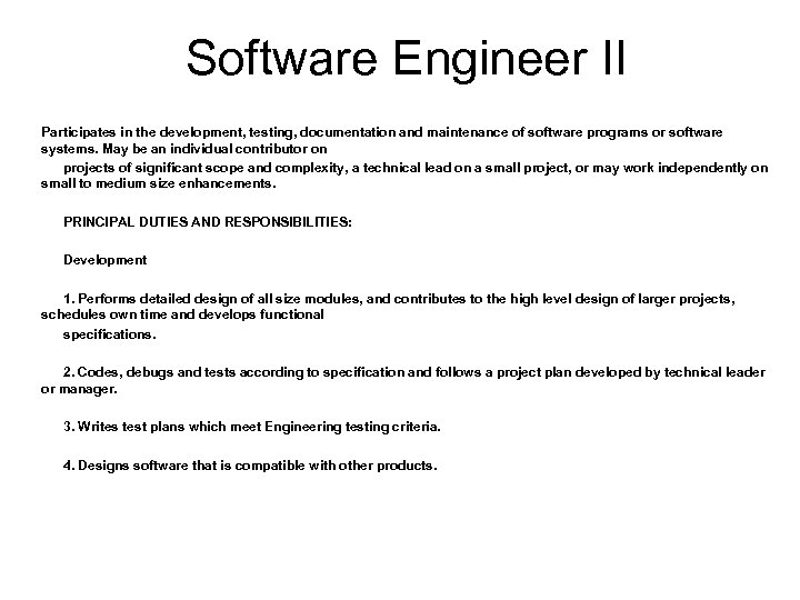 Software Engineer II Participates in the development, testing, documentation and maintenance of software programs