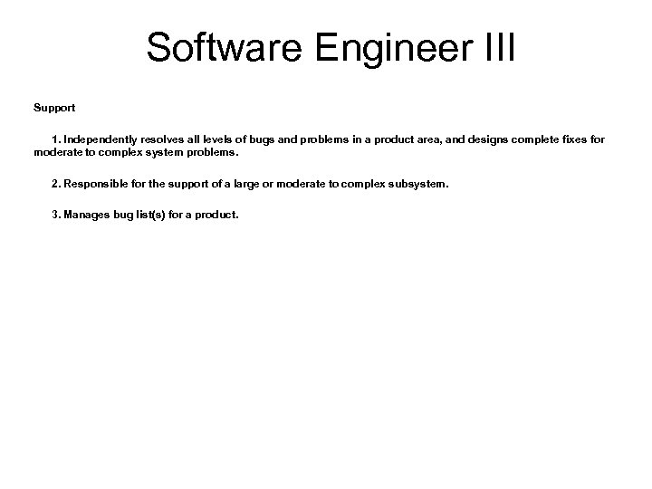 Software Engineer III Support 1. Independently resolves all levels of bugs and problems in