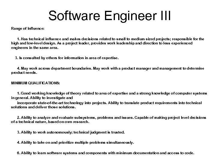 Software Engineer III Range of Influence: 1. Has technical influence and makes decisions related
