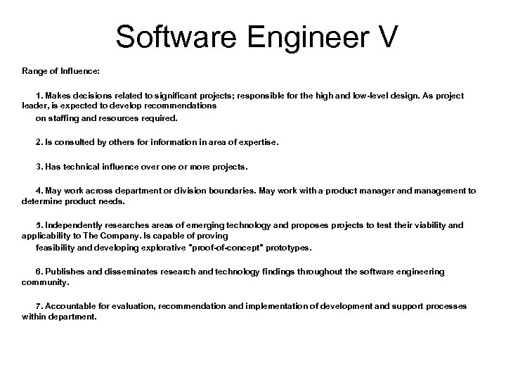 Software Engineer V Range of Influence: 1. Makes decisions related to significant projects; responsible