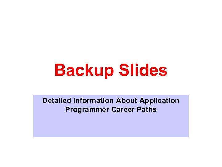 Backup Slides Detailed Information About Application Programmer Career Paths