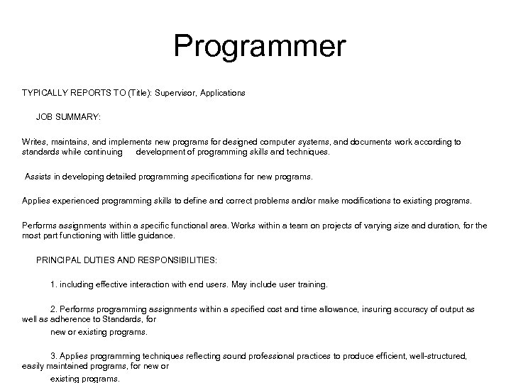 Programmer TYPICALLY REPORTS TO (Title): Supervisor, Applications JOB SUMMARY: Writes, maintains, and implements new