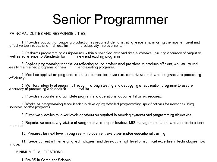 Senior Programmer PRINCIPAL DUTIES AND RESPONSIBILITIES: 1. Provides support for ongoing production as required,