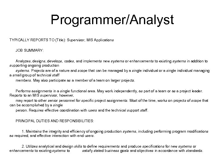 Programmer/Analyst TYPICALLY REPORTS TO (Title): Supervisor, MIS Applications JOB SUMMARY: Analyzes, designs, develops, codes,