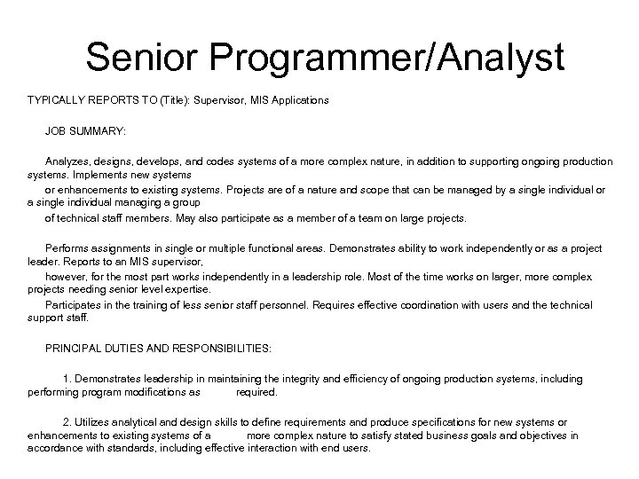 Senior Programmer/Analyst TYPICALLY REPORTS TO (Title): Supervisor, MIS Applications JOB SUMMARY: Analyzes, designs, develops,