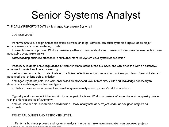 Senior Systems Analyst TYPICALLY REPORTS TO (Title): Manager, Applications Systems I JOB SUMMARY: Performs